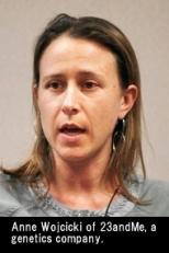 Anne Wojcicki of 23andMe, a genetics company.